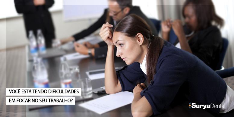 Você está tendo dificuldades em focar no seu trabalho?